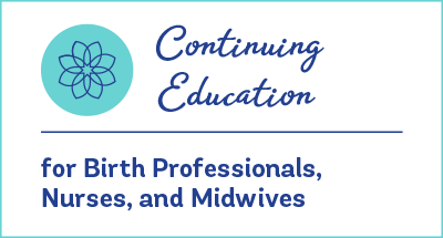 Continuing Education for Birth Professionals, Nurses and Midwives - Evidence Based Birth